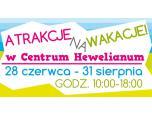 Atrakcje na wakacje w Centrum Hewelianum!